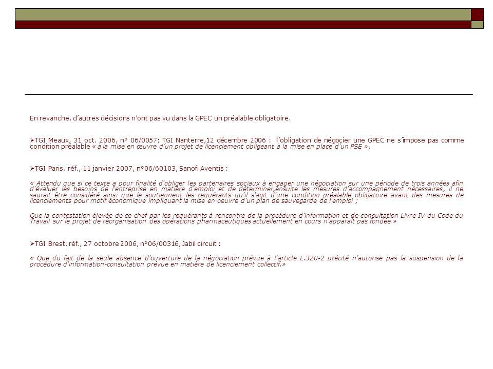 En revanche, dautres décisions nont pas vu dans la GPEC un préalable obligatoire. TGI Meaux, 31 oct. 2006, n° 06/0057; TGI Nanterre,12 décembre 2006 :