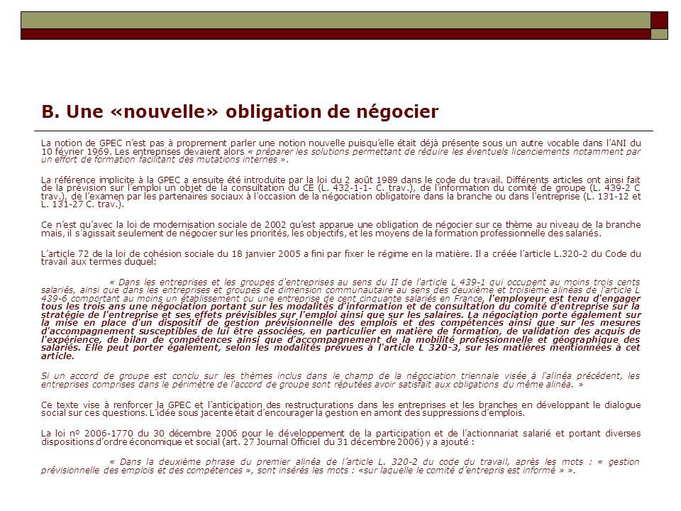 B. Une «nouvelle» obligation de négocier La notion de GPEC nest pas à proprement parler une notion nouvelle puisquelle était déjà présente sous un aut