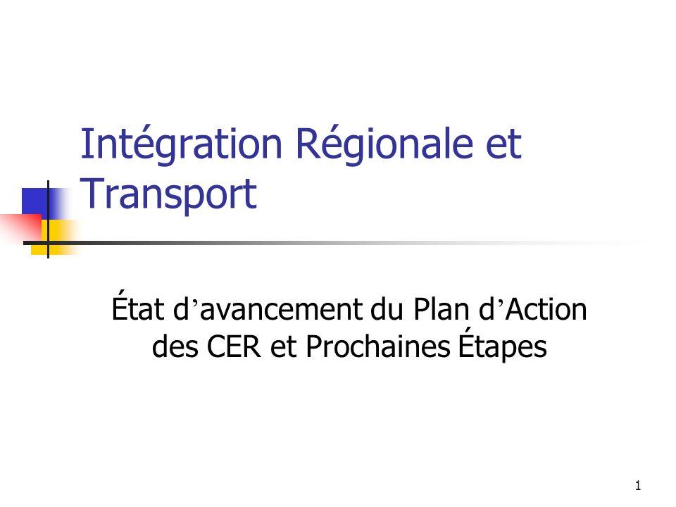 1 Intégration Régionale et Transport État d avancement du Plan d Action des CER et Prochaines Étapes