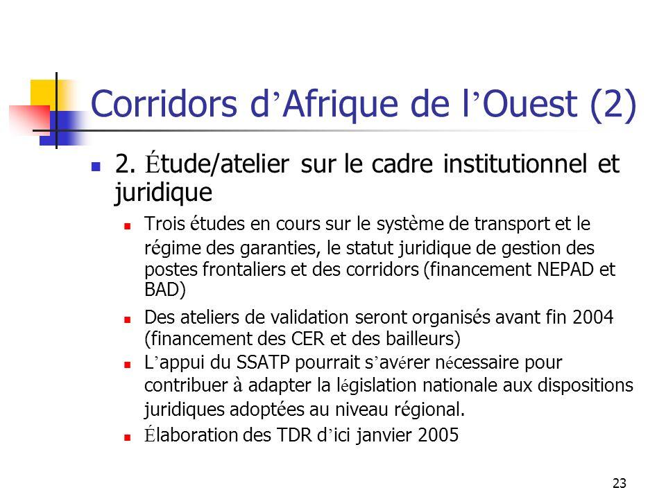 23 Corridors d Afrique de l Ouest (2) 2. É tude/atelier sur le cadre institutionnel et juridique Trois é tudes en cours sur le syst è me de transport