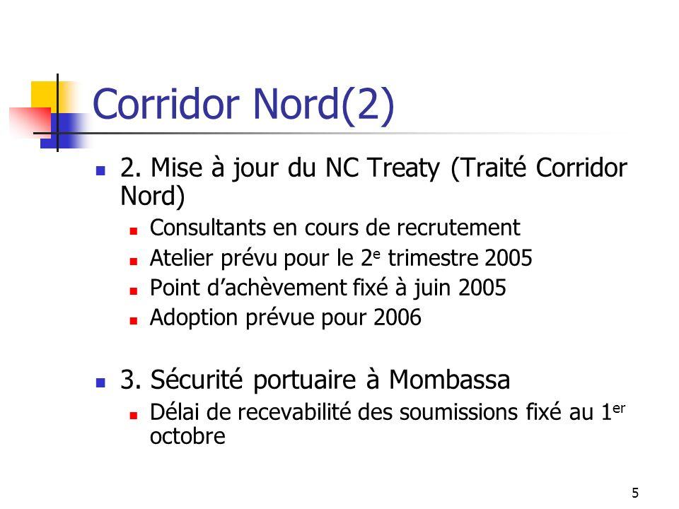 5 Corridor Nord(2) 2. Mise à jour du NC Treaty (Traité Corridor Nord) Consultants en cours de recrutement Atelier prévu pour le 2 e trimestre 2005 Poi
