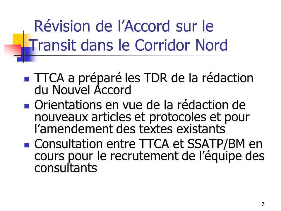 7 Révision de lAccord sur le Transit dans le Corridor Nord TTCA a préparé les TDR de la rédaction du Nouvel Accord Orientations en vue de la rédaction