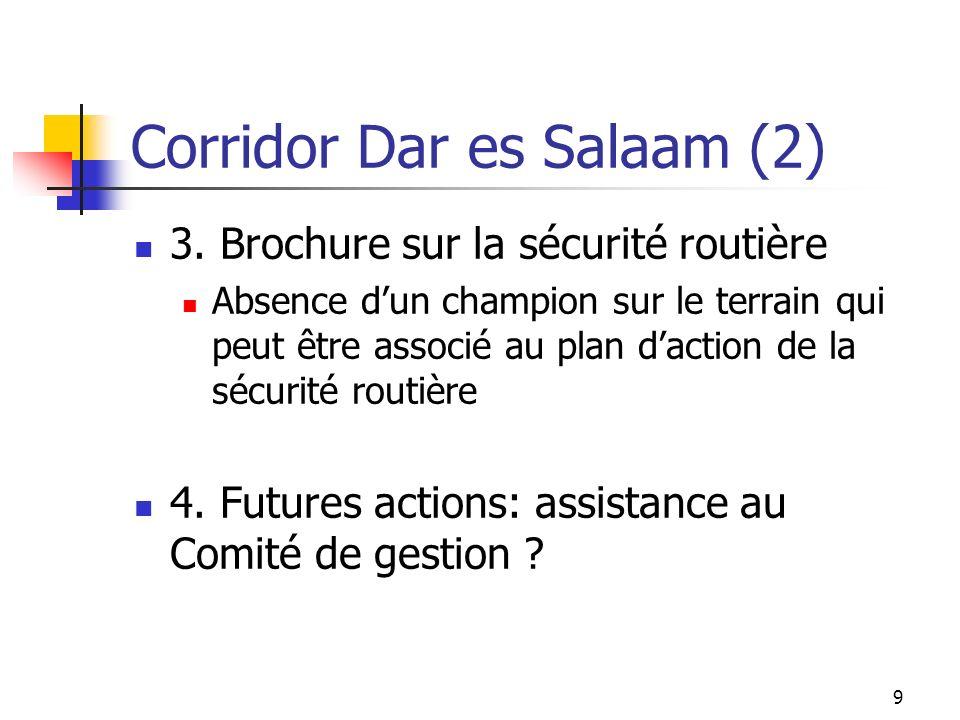 9 Corridor Dar es Salaam (2) 3. Brochure sur la sécurité routière Absence dun champion sur le terrain qui peut être associé au plan daction de la sécu