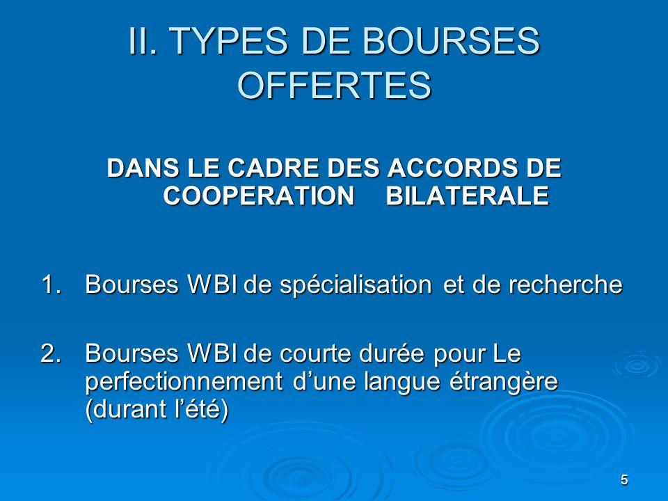 5 II. TYPES DE BOURSES OFFERTES DANS LE CADRE DES ACCORDS DE COOPERATION BILATERALE 1.Bourses WBI de spécialisation et de recherche 2. Bourses WBI de