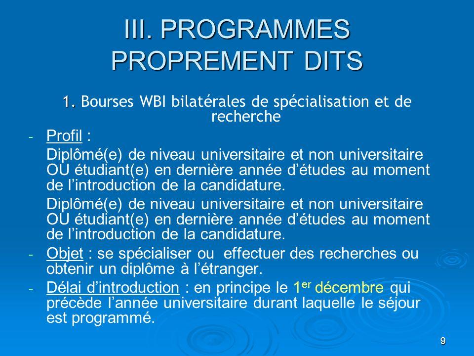 9 III. PROGRAMMES PROPREMENT DITS 1. 1. Bourses WBI bilatérales de spécialisation et de recherche - - Profil : Diplômé(e) de niveau universitaire et n