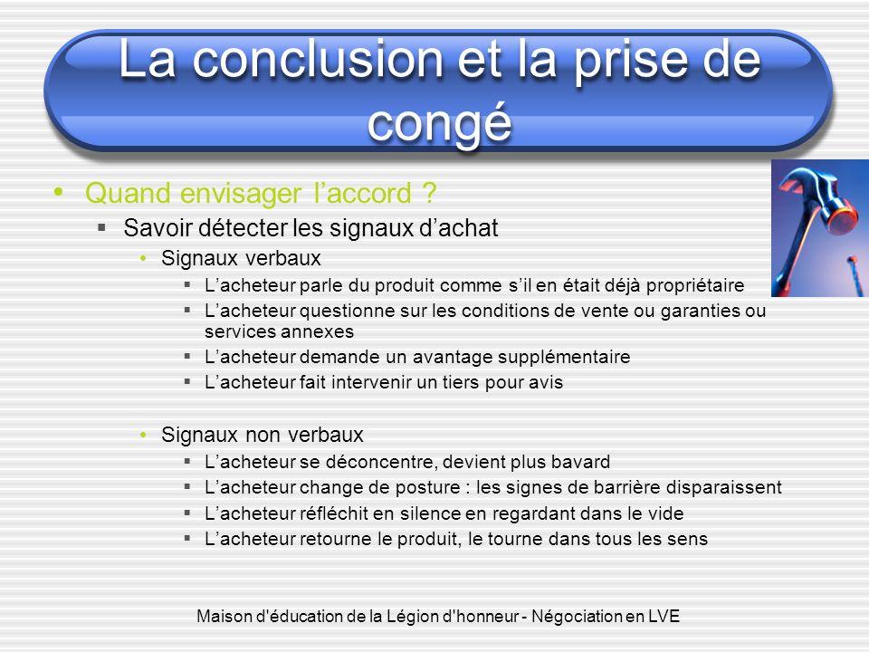 Maison d'éducation de la Légion d'honneur - Négociation en LVE La conclusion et la prise de congé Quand envisager laccord ? Savoir détecter les signau