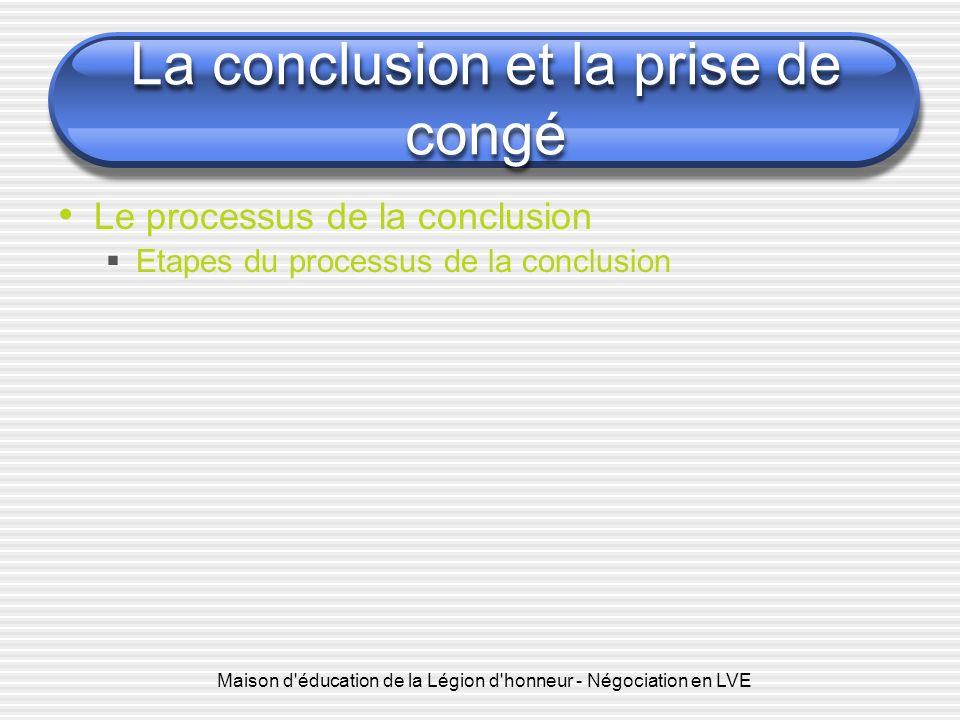 Maison d'éducation de la Légion d'honneur - Négociation en LVE La conclusion et la prise de congé Le processus de la conclusion Etapes du processus de