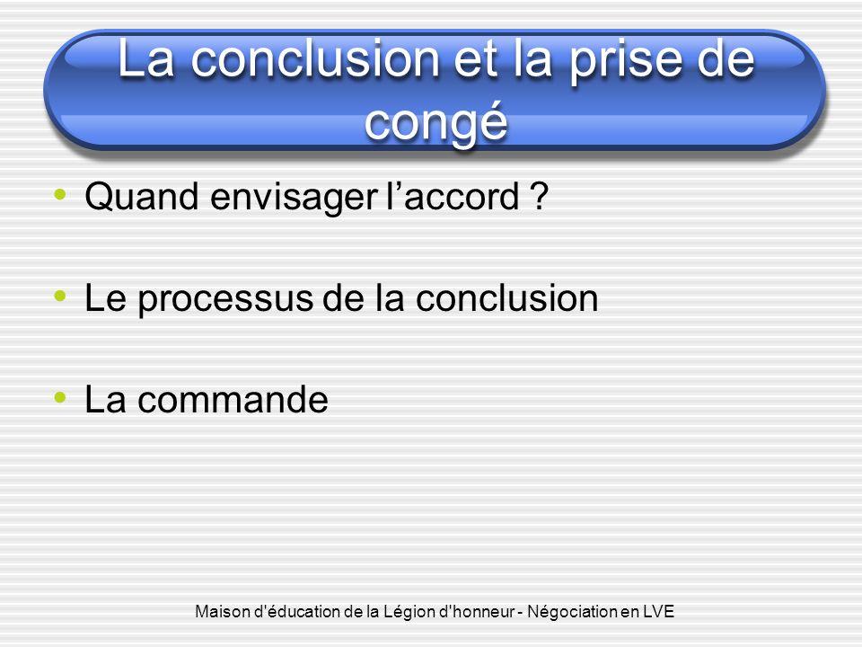 Maison d'éducation de la Légion d'honneur - Négociation en LVE La conclusion et la prise de congé Quand envisager laccord ? Le processus de la conclus