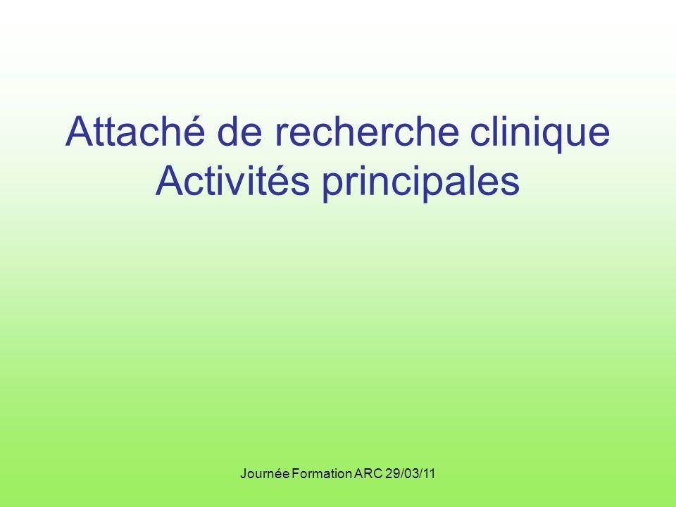 Journée Formation ARC 29/03/11 Attaché de recherche clinique Activités principales