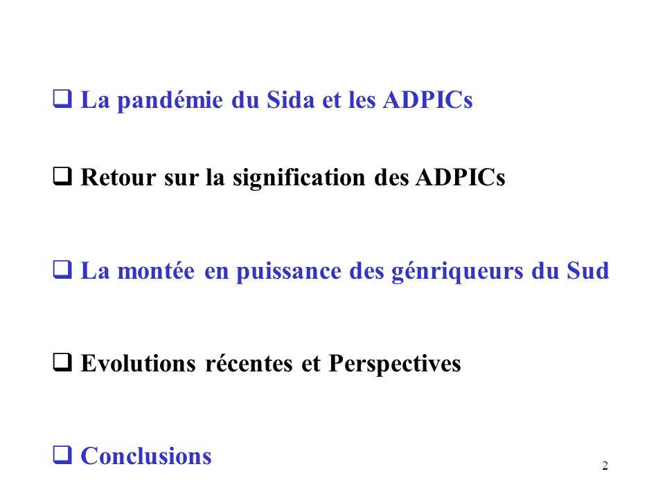 2 La pandémie du Sida et les ADPICs Retour sur la signification des ADPICs La montée en puissance des génriqueurs du Sud Evolutions récentes et Perspectives Conclusions