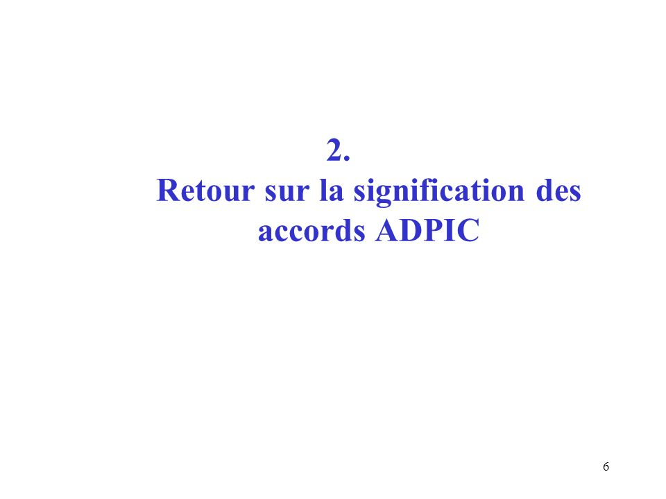 6 2. Retour sur la signification des accords ADPIC