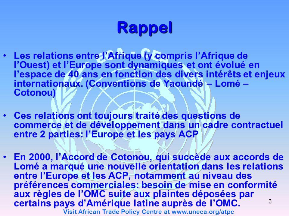 Visit African Trade Policy Centre at www.uneca.org/atpc 3 Rappel Les relations entre lAfrique (y compris lAfrique de lOuest) et lEurope sont dynamiques et ont évolué en lespace de 40 ans en fonction des divers intérêts et enjeux internationaux.