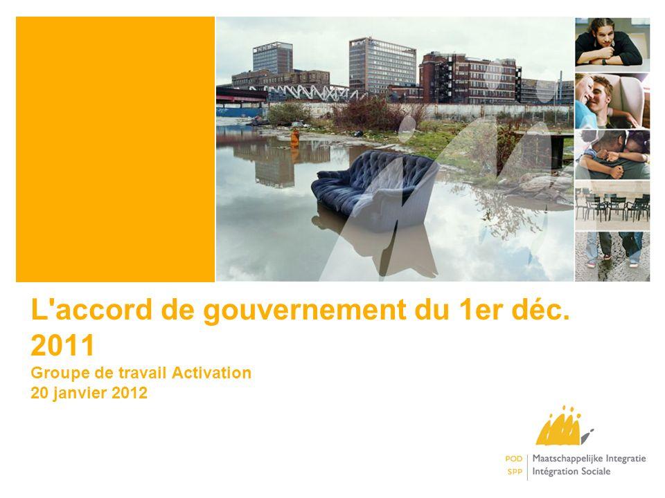 L accord de gouvernement du 1er déc. 2011 Groupe de travail Activation 20 janvier 2012