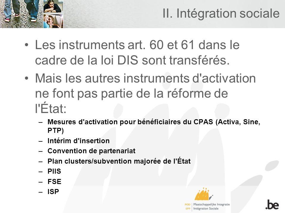 II. Intégration sociale Les instruments art. 60 et 61 dans le cadre de la loi DIS sont transférés. Mais les autres instruments d'activation ne font pa