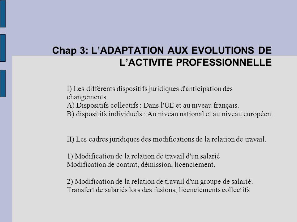Chap 3: LADAPTATION AUX EVOLUTIONS DE LACTIVITE PROFESSIONNELLE I) Les différents dispositifs juridiques d anticipation des changements.