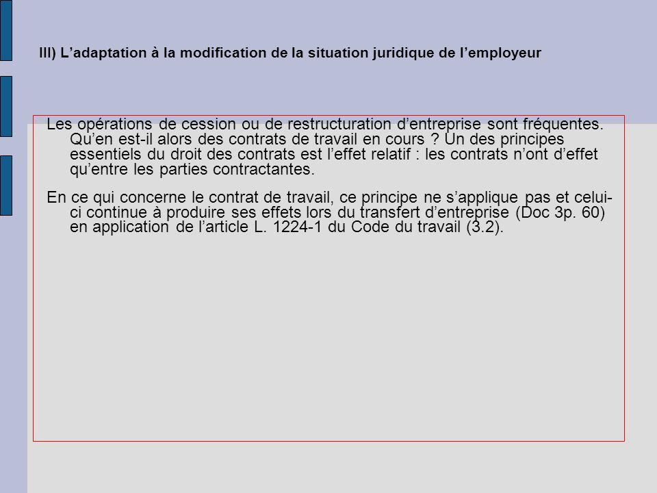 III) Ladaptation à la modification de la situation juridique de lemployeur Les opérations de cession ou de restructuration dentreprise sont fréquentes.