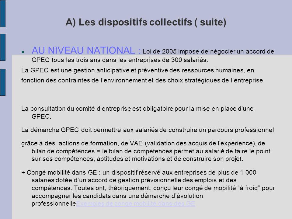 A) Les dispositifs collectifs ( suite) AU NIVEAU NATIONAL : Loi de 2005 impose de négocier un accord de GPEC tous les trois ans dans les entreprises de 300 salariés.