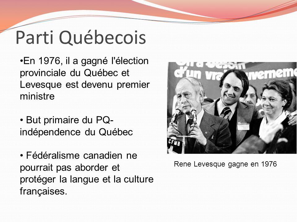 Parti Québecois En 1976, il a gagné l'élection provinciale du Québec et Levesque est devenu premier ministre But primaire du PQ- indépendence du Québe