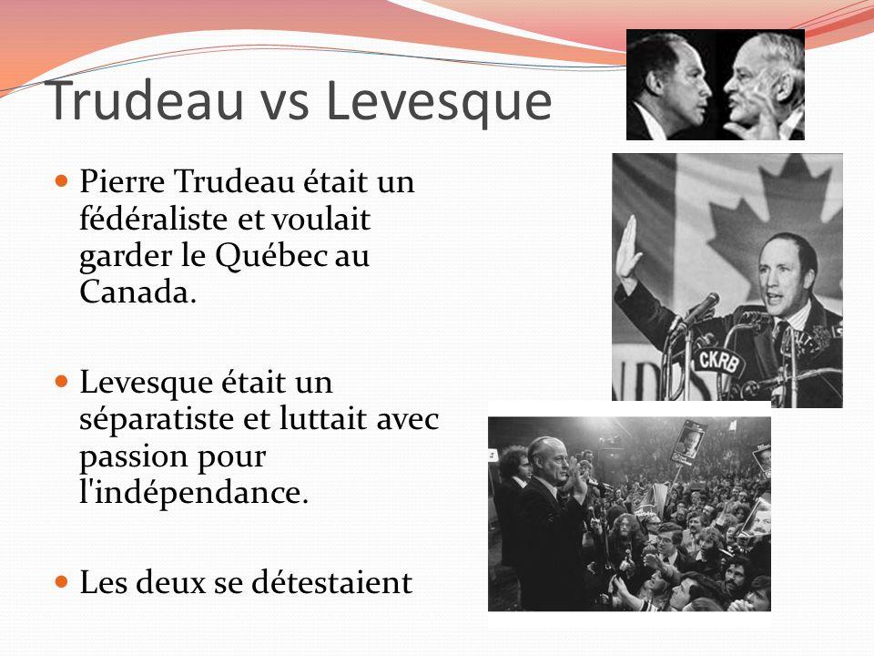 Trudeau vs Levesque Pierre Trudeau était un fédéraliste et voulait garder le Québec au Canada. Levesque était un séparatiste et luttait avec passion p