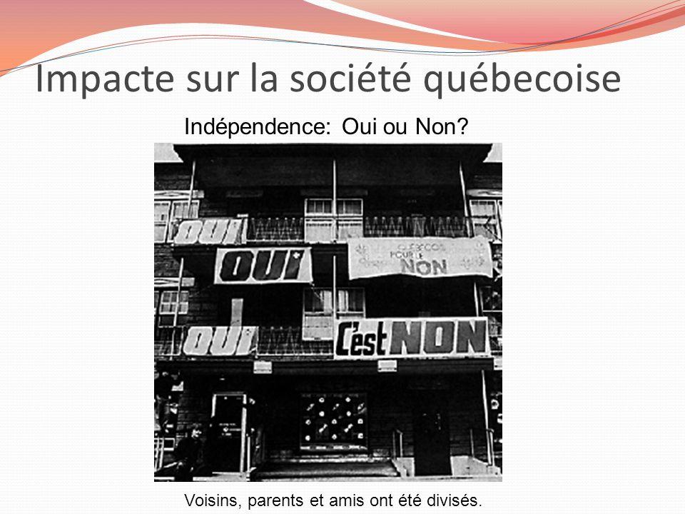 Impacte sur la société québecoise Voisins, parents et amis ont été divisés. Indépendence: Oui ou Non?