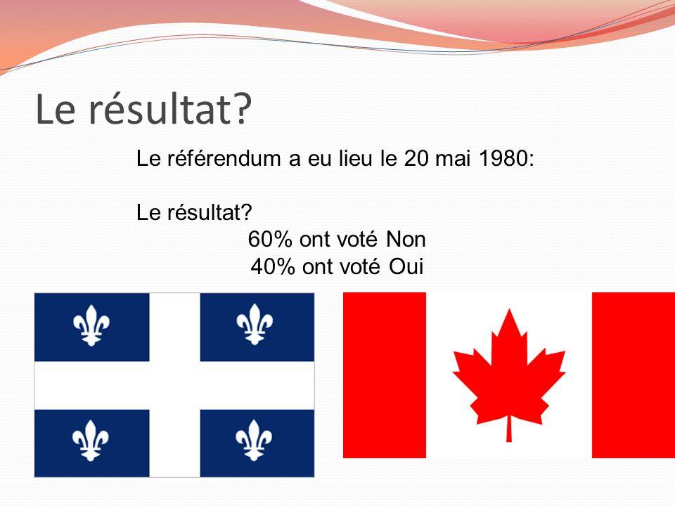 Le résultat? Le référendum a eu lieu le 20 mai 1980: Le résultat? 60% ont voté Non 40% ont voté Oui
