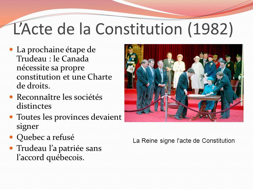 LActe de la Constitution (1982) La prochaine étape de Trudeau : le Canada nécessite sa propre constitution et une Charte de droits. Reconnaître les so