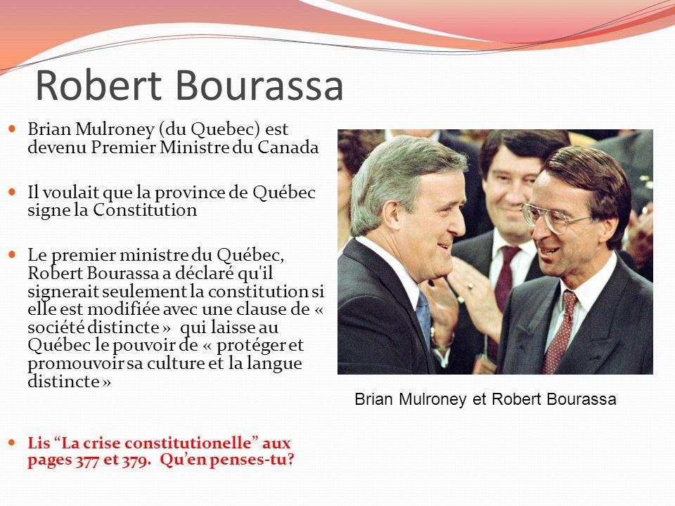 Robert Bourassa Brian Mulroney (du Quebec) est devenu Premier Ministre du Canada Il voulait que la province de Québec signe la Constitution Le premier
