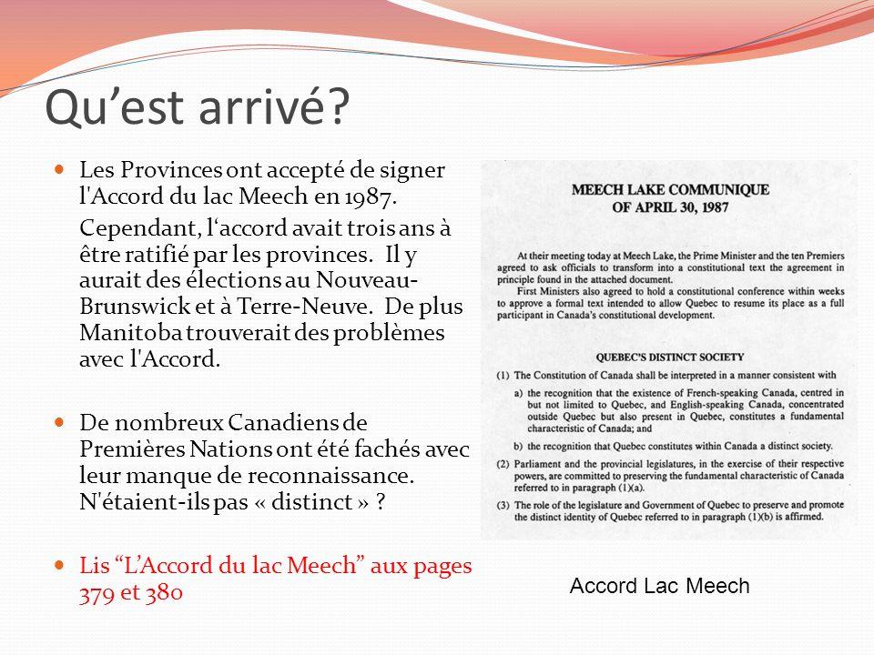 Quest arrivé? Les Provinces ont accepté de signer l'Accord du lac Meech en 1987. Cependant, laccord avait trois ans à être ratifié par les provinces.