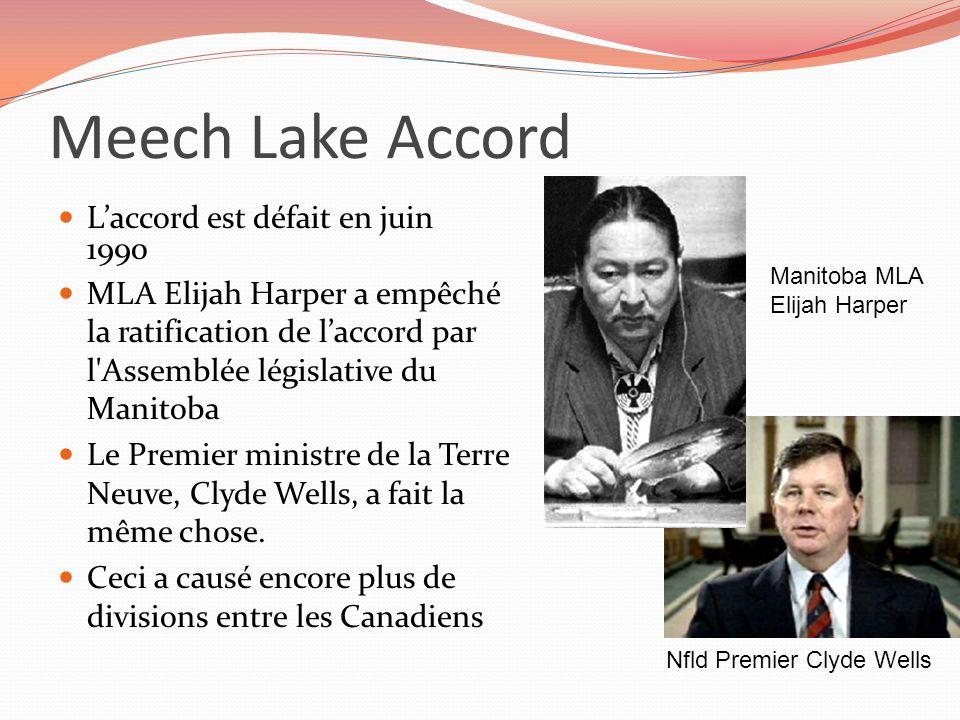 Meech Lake Accord Laccord est défait en juin 1990 MLA Elijah Harper a empêché la ratification de laccord par l'Assemblée législative du Manitoba Le Pr