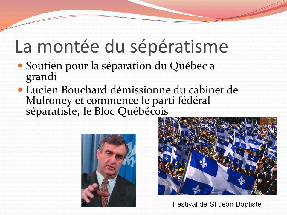 La montée du sépératisme Soutien pour la séparation du Québec a grandi Lucien Bouchard démissionne du cabinet de Mulroney et commence le parti fédéral