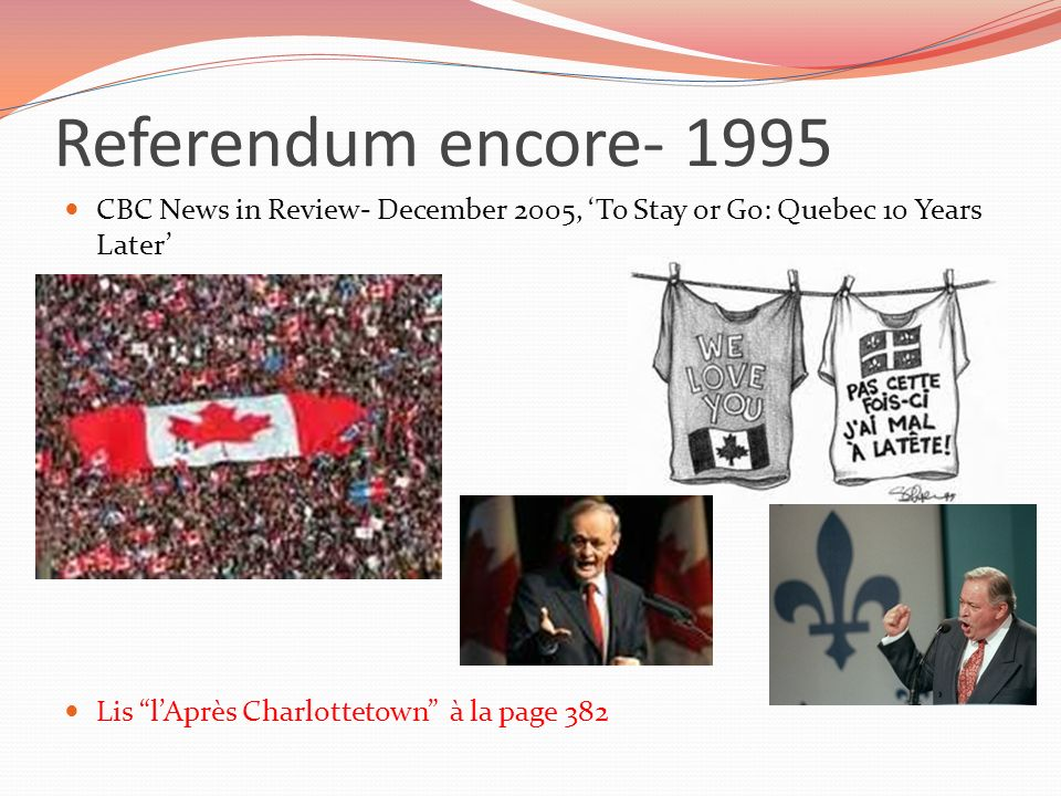 Referendum encore- 1995 CBC News in Review- December 2005, To Stay or Go: Quebec 10 Years Later Lis lAprès Charlottetown à la page 382