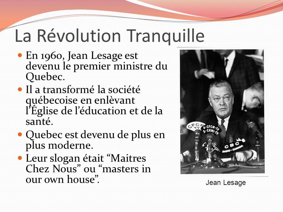 La Révolution Tranquille En 1960, Jean Lesage est devenu le premier ministre du Quebec. Il a transformé la société québecoise en enlèvant lÉglise de l