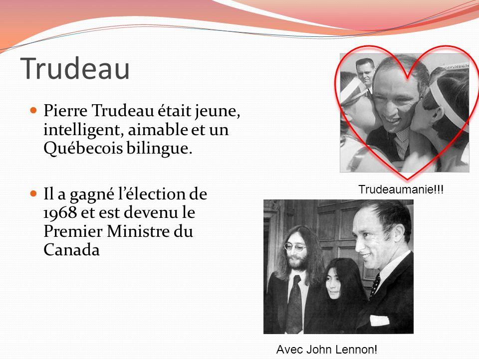 Trudeau Pierre Trudeau était jeune, intelligent, aimable et un Québecois bilingue. Il a gagné lélection de 1968 et est devenu le Premier Ministre du C