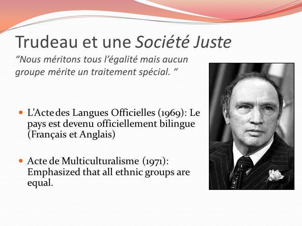 Trudeau et une Société Juste Nous méritons tous légalité mais aucun groupe mérite un traitement spécial. LActe des Langues Officielles (1969): Le pays