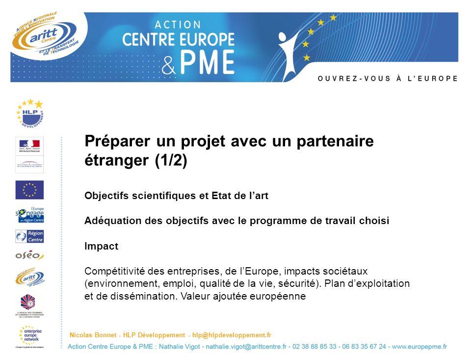 Préparer un projet avec un partenaire étranger (1/2) Objectifs scientifiques et Etat de lart Adéquation des objectifs avec le programme de travail choisi Impact Compétitivité des entreprises, de lEurope, impacts sociétaux (environnement, emploi, qualité de la vie, sécurité).