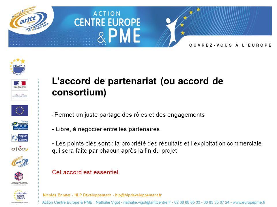 Laccord de partenariat (ou accord de consortium) - Permet un juste partage des rôles et des engagements - Libre, à négocier entre les partenaires - Les points clés sont : la propriété des résultats et lexploitation commerciale qui sera faite par chacun après la fin du projet Cet accord est essentiel.