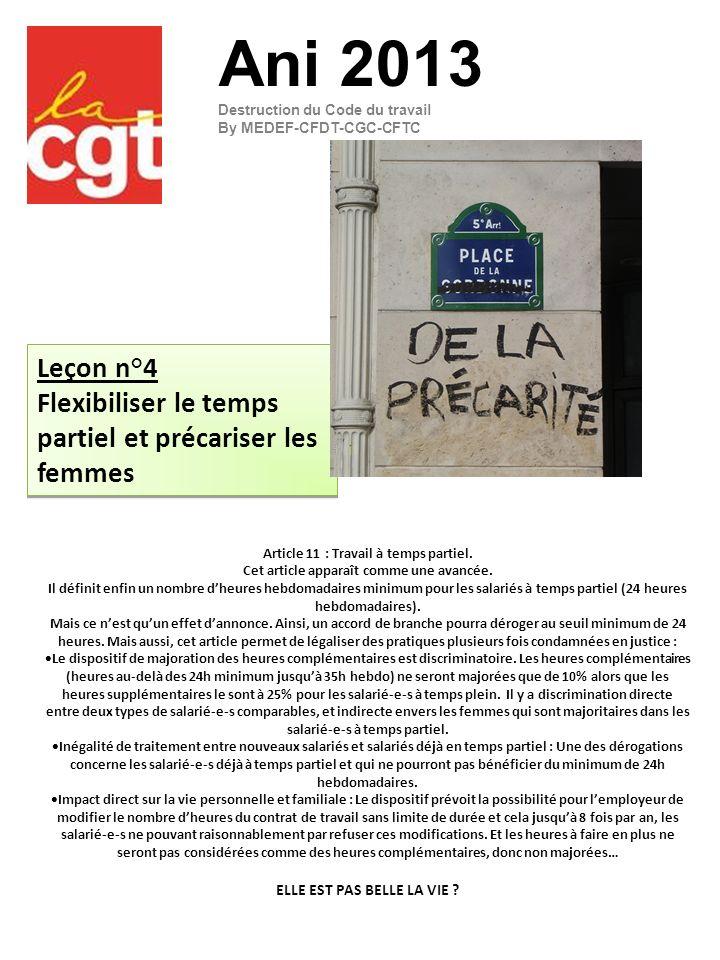 Leçon n°4 Flexibiliser le temps partiel et précariser les femmes Leçon n°4 Flexibiliser le temps partiel et précariser les femmes Ani 2013 Destruction du Code du travail By MEDEF-CFDT-CGC-CFTC Article 11 : Travail à temps partiel.