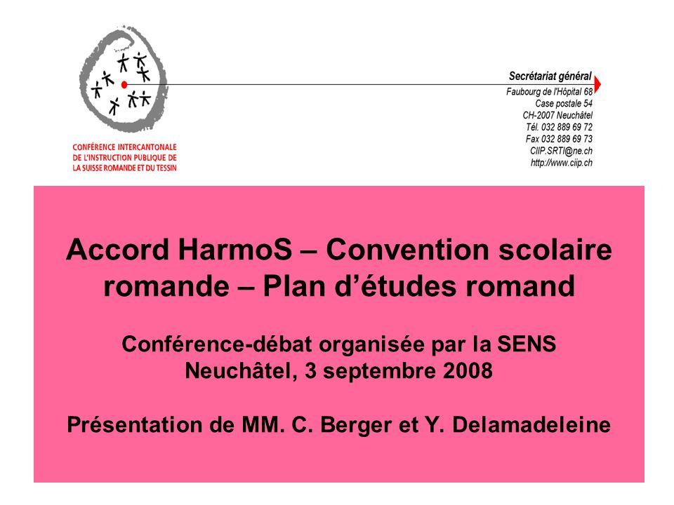 Accord HarmoS – Convention scolaire romande – Plan détudes romand Conférence-débat organisée par la SENS Neuchâtel, 3 septembre 2008 Présentation de MM.