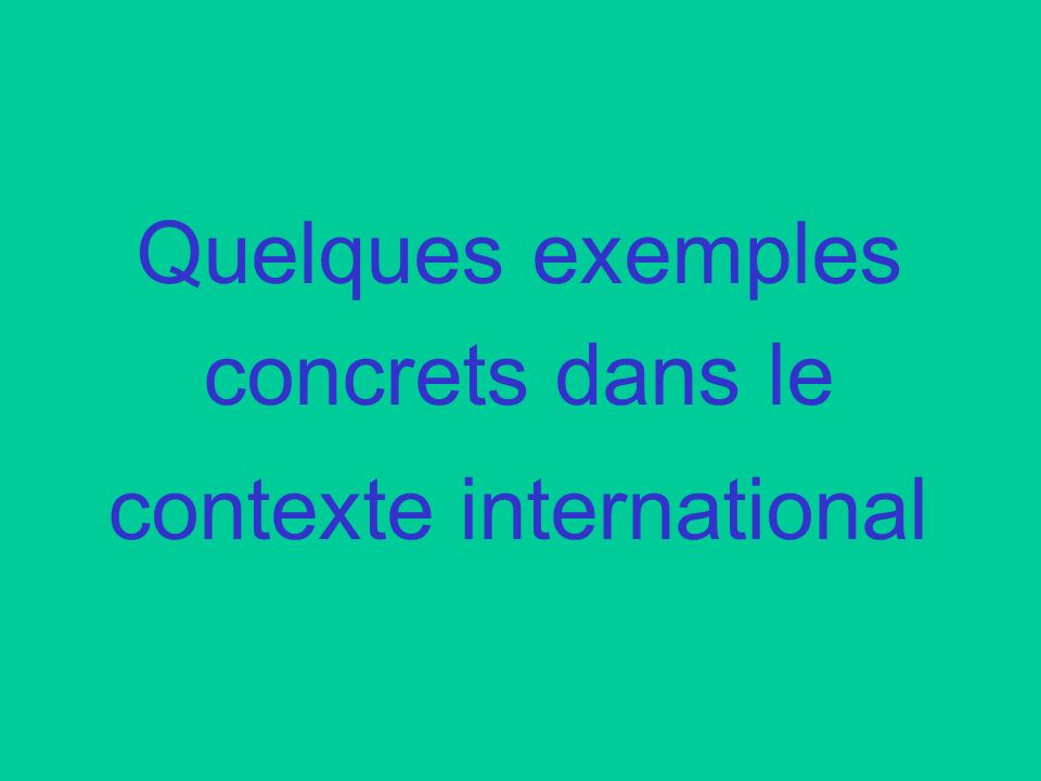 Quelques exemples concrets dans le contexte international