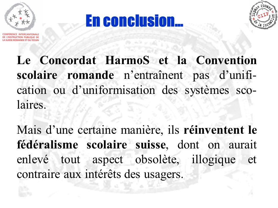 En conclusion… Le Concordat HarmoS et la Convention scolaire romande nentraînent pas dunifi- cation ou duniformisation des systèmes sco- laires.