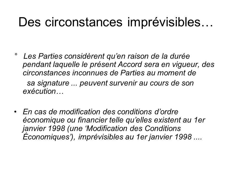 Des circonstances imprévisibles… ° Les Parties considèrent quen raison de la durée pendant laquelle le présent Accord sera en vigueur, des circonstanc