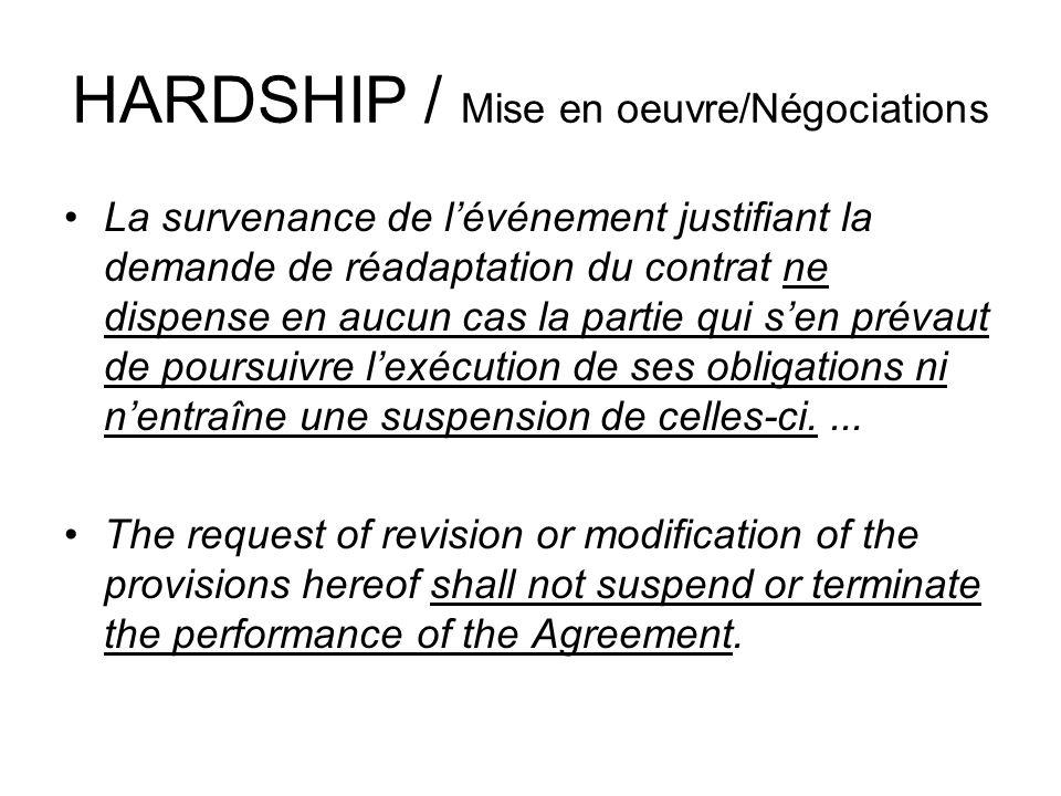 HARDSHIP / Mise en oeuvre/Négociations La survenance de lévénement justifiant la demande de réadaptation du contrat ne dispense en aucun cas la partie