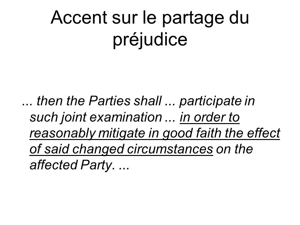 Accent sur le partage du préjudice... then the Parties shall... participate in such joint examination... in order to reasonably mitigate in good faith