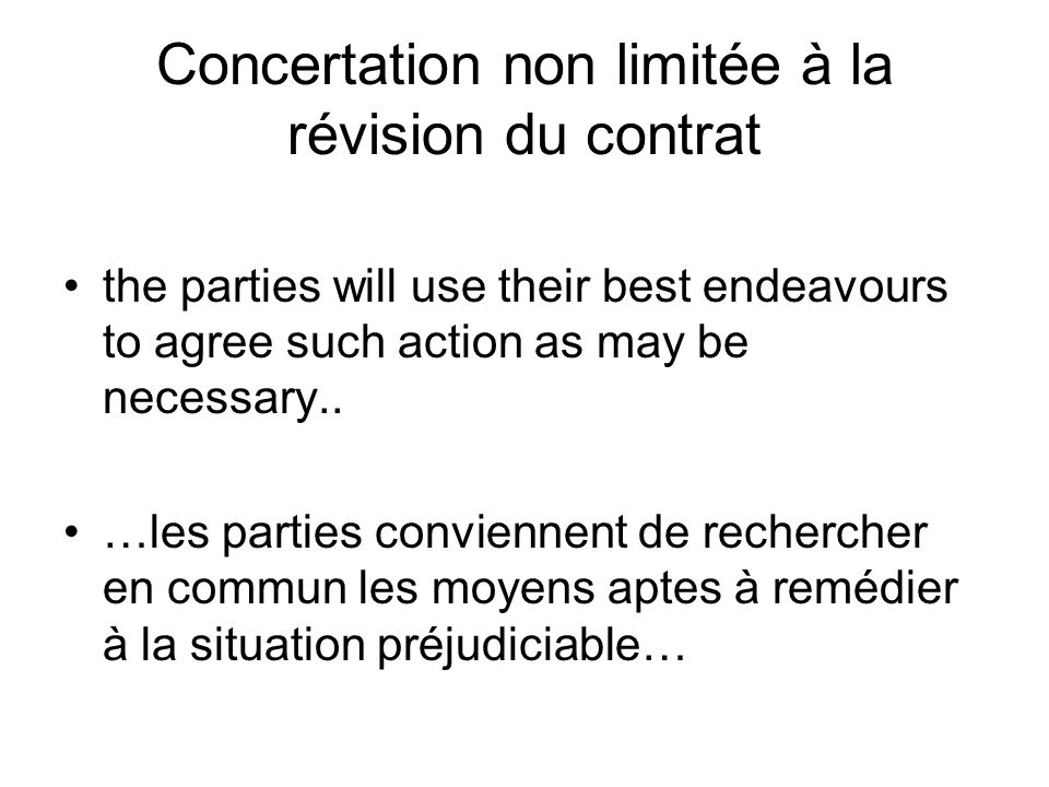 Concertation non limitée à la révision du contrat the parties will use their best endeavours to agree such action as may be necessary..