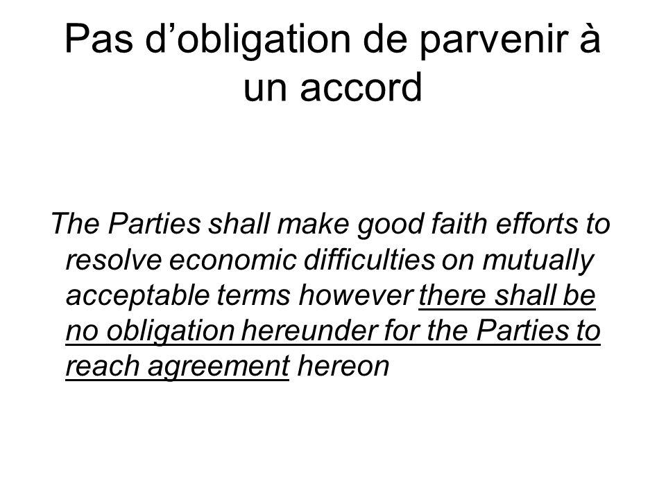 Pas dobligation de parvenir à un accord The Parties shall make good faith efforts to resolve economic difficulties on mutually acceptable terms howeve