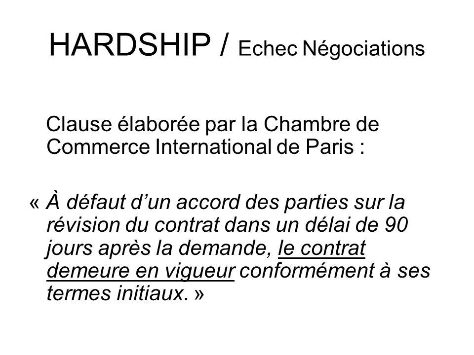 HARDSHIP / Echec Négociations Clause élaborée par la Chambre de Commerce International de Paris : « À défaut dun accord des parties sur la révision du