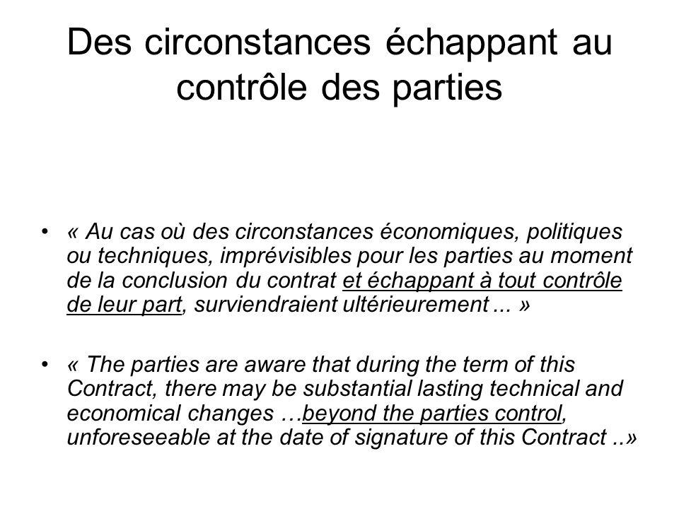 Des circonstances échappant au contrôle des parties « Au cas où des circonstances économiques, politiques ou techniques, imprévisibles pour les partie