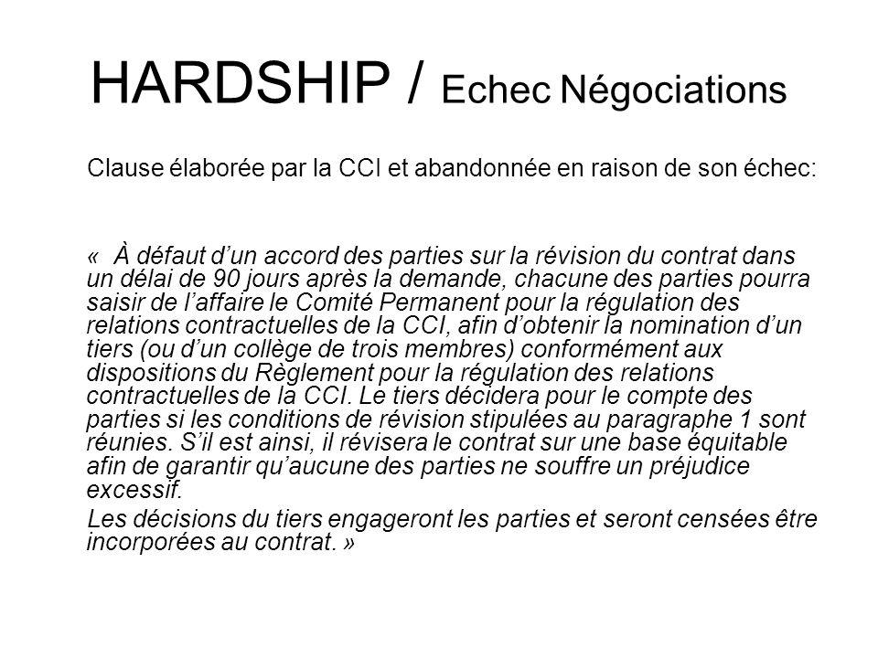 HARDSHIP / Echec Négociations Clause élaborée par la CCI et abandonnée en raison de son échec: « À défaut dun accord des parties sur la révision du co