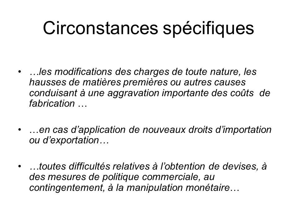 Circonstances spécifiques …les modifications des charges de toute nature, les hausses de matières premières ou autres causes conduisant à une aggravat