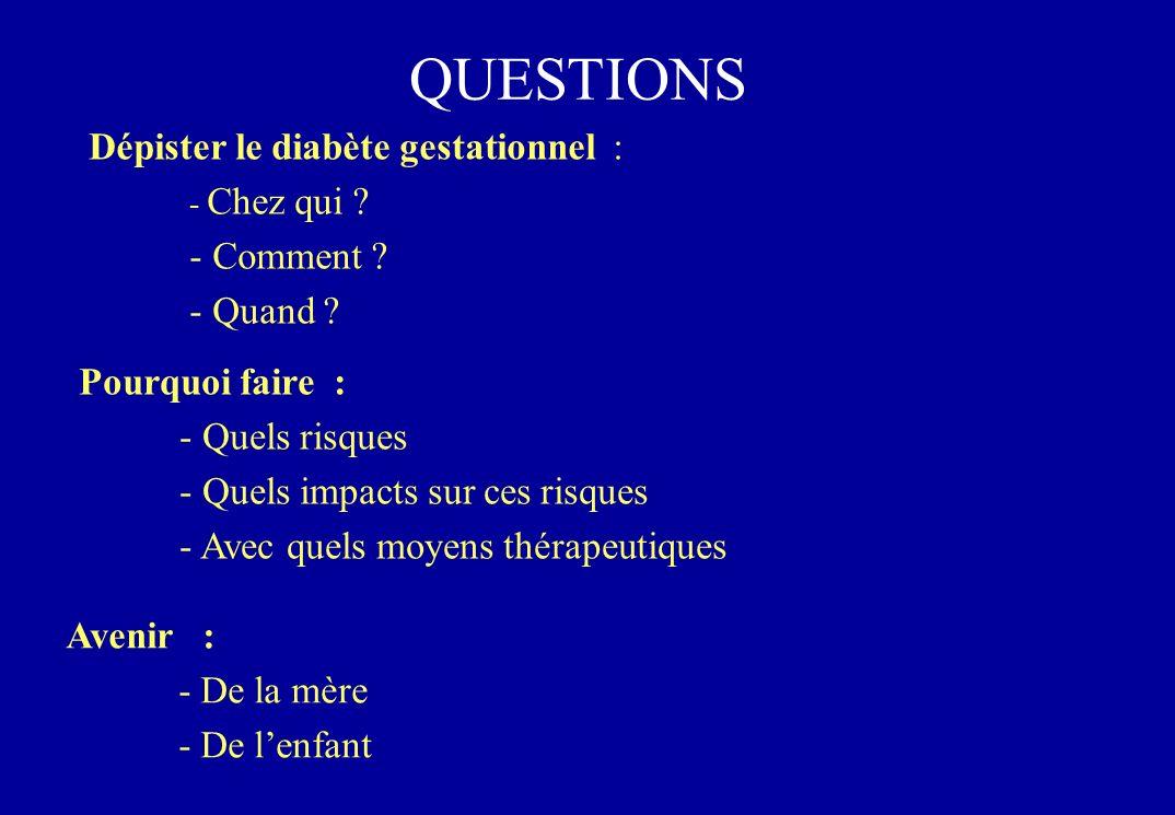 QUESTIONS Dépister le diabète gestationnel : - Chez qui .